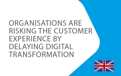 Organisations-Are-Risking-the-Customer-Experience-by-Delaying-Digital-Transformation
