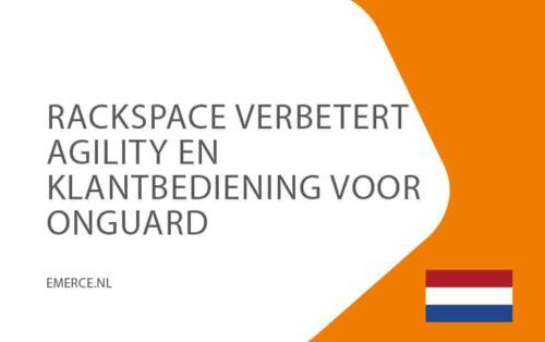 21april-rackspace-berbetert-agility-en-klantbediening-voor-ongaurd-Emerce