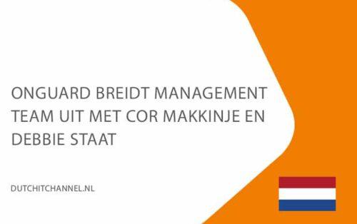 7-Okt-onguard-breidt-managent-team-uit-met-cor-makkinje-en-debbie-staat-dutchitchannel-NL